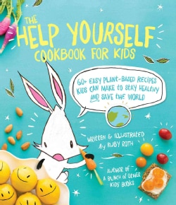 The Help Yourself Cookbook for Kids: 60+ Easy Plant-Based Recipes Kids Can Make to Make to Stay Healthy and Save ... (Paperback)