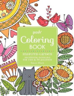 Posh Adult Coloring Book Inspired Garden: Soothing Designs for Fun & Relaxation (Paperback)