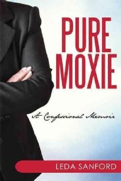 Pure Moxie: A Memoir (Hardcover)