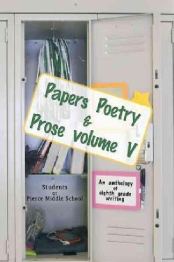 Papers Poetry & Prose: An Anthology of Eighth Grade Writing (Paperback)
