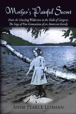 Mother's Painful Secret: From the Howling Wilderness to the Halls of Congress-the Saga of Five Generations of an ... (Paperback)