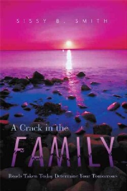 A Crack in the Family: Roads Taken Today Determine Your Tomorrows (Hardcover)