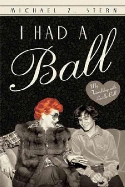 I Had a Ball: My Friendship With Lucille Ball (Hardcover)