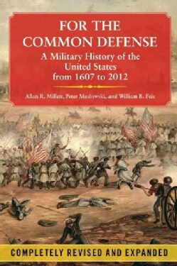 For the Common Defense: A Military History of the United States from 1607 to 2012 (Paperback)