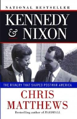Kennedy & Nixon: The Rivalry That Shaped Postwar America (Paperback)