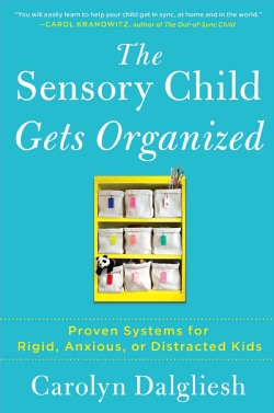 The Sensory Child Gets Organized: Proven Systems for Rigid, Anxious, or Distracted Kids (Paperback)
