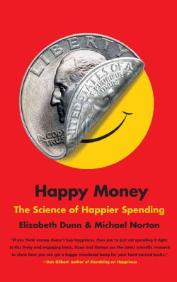 Happy Money: The Science of Happier Spending (Paperback)