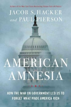 American Amnesia: How the War on Government Led Us to Forget What Made America Prosper (Hardcover)