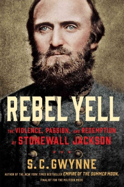 Rebel Yell: The Violence, Passion, and Redemption of Stonewall Jackson (Hardcover)