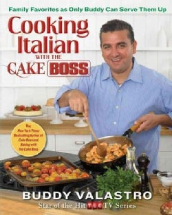 Cooking Italian with the Cake Boss: Family Favorites as Only Buddy Can Serve Them Up (Hardcover)