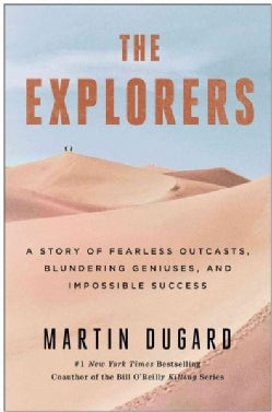 The Explorers: A Story of Fearless Outcasts, Blundering Geniuses, and Impossible Success (Hardcover)