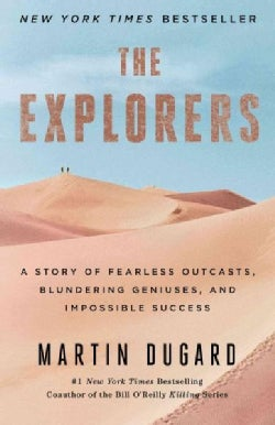 The Explorers: A Story of Fearless Outcasts, Blundering Geniuses, and Impossible Success (Paperback)