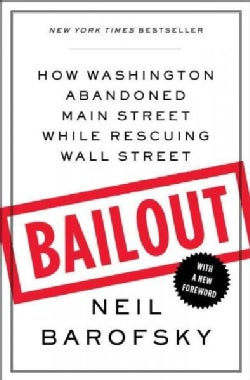 Bailout: How Washington Abandoned Main Street While Rescuing Wall Street (Paperback)