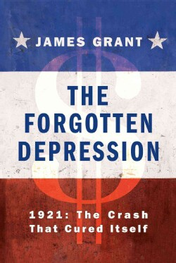 The Forgotten Depression: 1921: The Crash That Cured Itself (Hardcover)