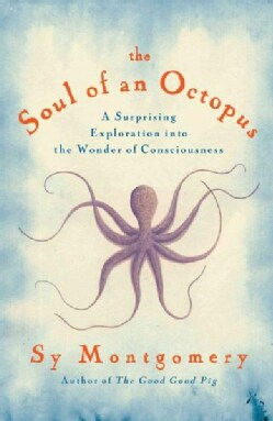The Soul of an Octopus: A Surprising Exploration into the Wonder of Consciousness (Paperback)