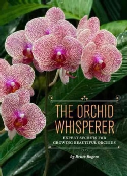 The Orchid Whisperer: Expert Secrets for Growing Beautiful Orchids (Paperback)