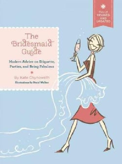 The Bridesmaid Guide: Modern Advice on Etiquette, Parties, and Being Fabulous (Paperback)
