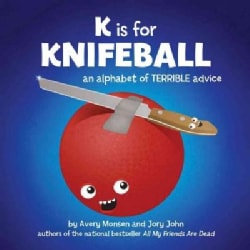K Is for Knifeball: An Alphabet of Terrible Advice (Hardcover)