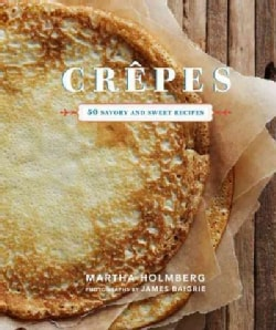 Crepes: 50 Savory and Sweet Recipes (Hardcover)