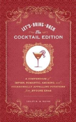 Let's Bring Back: The Cocktail Edition: A Compendium of Impish, Romantic, Amusing, and Occasionally Appalling Pot... (Hardcover)