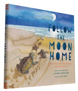 Follow the Moon Home: A Tale of One Idea, Twenty Kids, and a Hundred Sea Turtles (Hardcover)