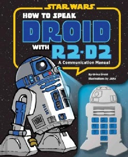 How to Speak Droid With R2-D2: A Communication Manual