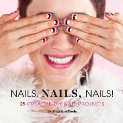 Nails, Nails, Nails!: 25 Creative DIY Nail Art Projects (Hardcover)