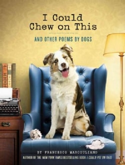 I Could Chew on This: And Other Poems by Dogs (Hardcover)