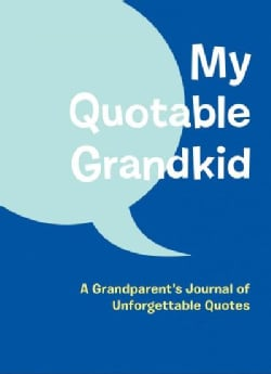 My Quotable Grandkid: A Grandparent's Journal of Unforgettable Quotes (Notebook / blank book)