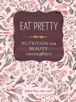 Eat Pretty: Nutrition for Beauty, Inside and Out (Paperback)