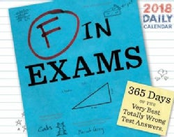 F in Exams 2018 Calendar: 365 Days of the Very Best Totally Wrong Test Answers. (Calendar)