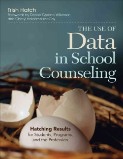 The Use of Data in School Counseling: Hatching Results for Students, Programs, and the Profession (Paperback)