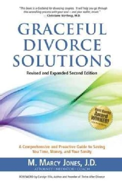 Graceful Divorce Solutions: A Comprehensive and Proactive Guide to Saving You Time, Money, and Your Sanity (Hardcover)