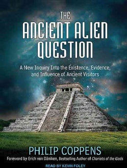 The Ancient Alien Question: A New Inquiry into the Existence, Evidence, and Influence of Ancient Visitors (CD-Audio)