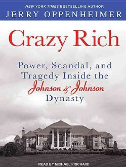 Crazy Rich: Power, Scandal, and Tragedy Inside the Johnson & Johnson Dynasty: Library Edition (CD-Audio)