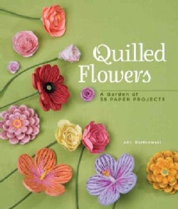 Quilled Flowers: A Garden of 35 Paper Projects (Paperback)
