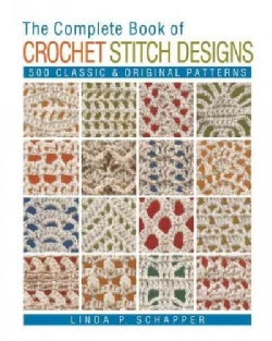 The Complete Book of Crochet Stitch Designs: 500 Classic & Original Patterns (Paperback)