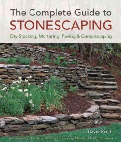 The Complete Guide to Stonescaping: Dry-Stacking, Mortaring, Paving & Gardenscaping (Paperback)