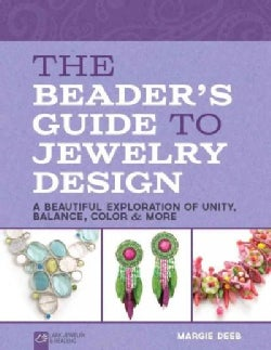 The Beader's Guide to Jewelry Design: A Beautiful Exploration of Unity, Balance, Color & More (Paperback)