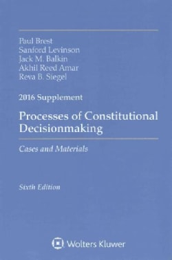 Processes of Constitutional Decisionmaking: Cases and Material 2016 (Paperback)