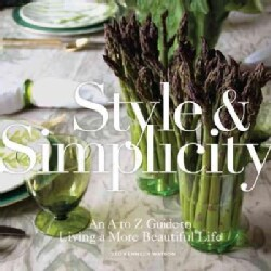 Style & Simplicity: An a to Z Guide to Living a More Beautiful Life (Hardcover)