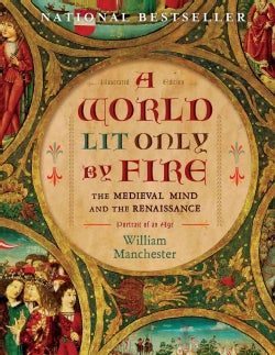 A World Lit Only by Fire: The Medieval Mind and the Renaissance-Portrait of an Age (Hardcover)
