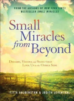 Small Miracles from Beyond: Dreams, Visions and Signs That Link Us to the Other Side (Hardcover)