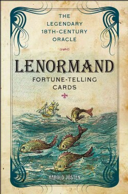 The Lenormand Fortune-Telling Cards: The Legendary 18th-Century Oracle
