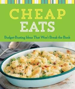 Cheap Eats: Budget-Busting Ideas That Won't Break the Bank (Paperback)