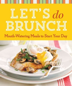 Let's Do Brunch: Mouth-Watering Meals to Start Your Day (Paperback)