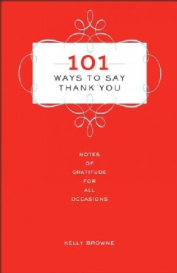 101 Ways to Say Thank You: Notes of Gratitude for All Occasions (Hardcover)