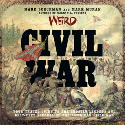 Weird Civil War: Your Travel Guide to the Ghostly Legends and Best-Kept Secrets of the American Civil War (Hardcover)