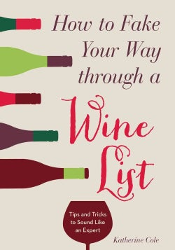 How to Fake Your Way Through a Wine List: Tips and Tricks to Sound Like an Expert (Paperback)