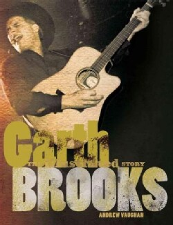 Garth Brooks: The Illustrated Story (Hardcover)